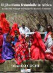 Il jiadismo femminile in Africa. Il ruolo delle donne all'interno di Boko Haram e al-Shabaab. Il nuovo libro di Marco Cochi
