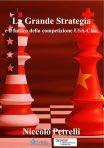 La Grande Strategia e il futuro della competizione USA-Cina. Il libro di Niccolò Petrelli